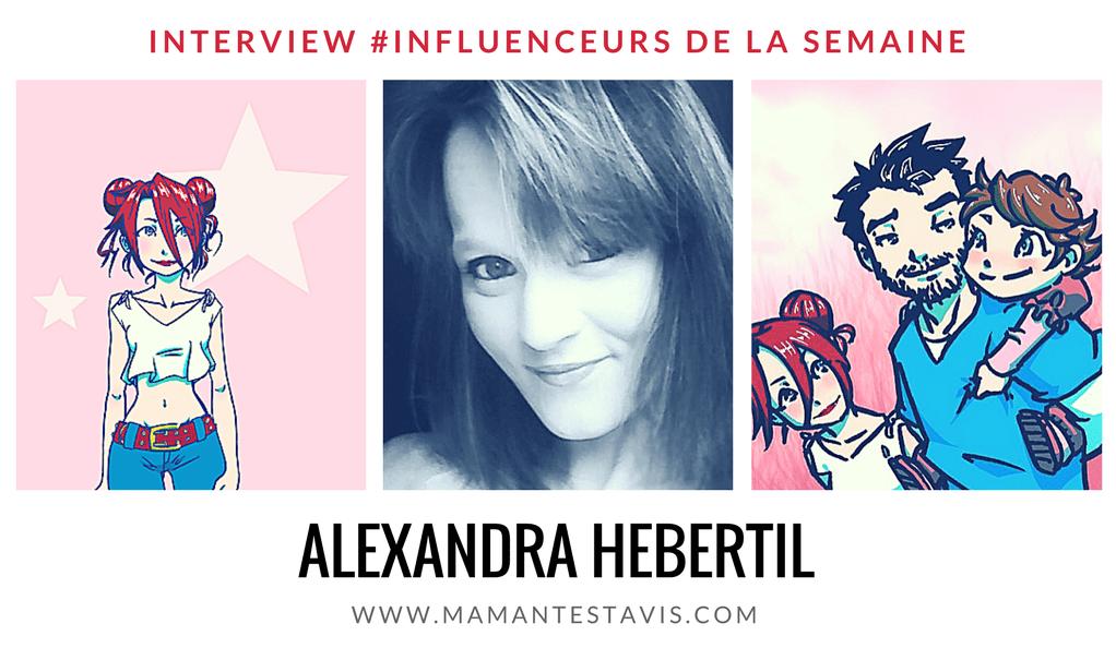 Découvrez notre influenceur de la semaine : Maman 2.0 «Alexandra Hebertil» !