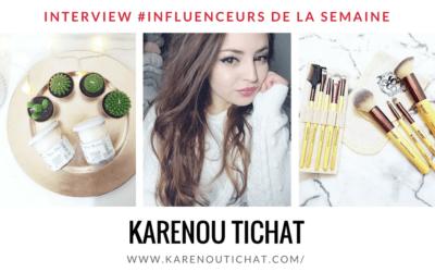 Découvrez notre influenceur de la semaine : Karenou Tichat !