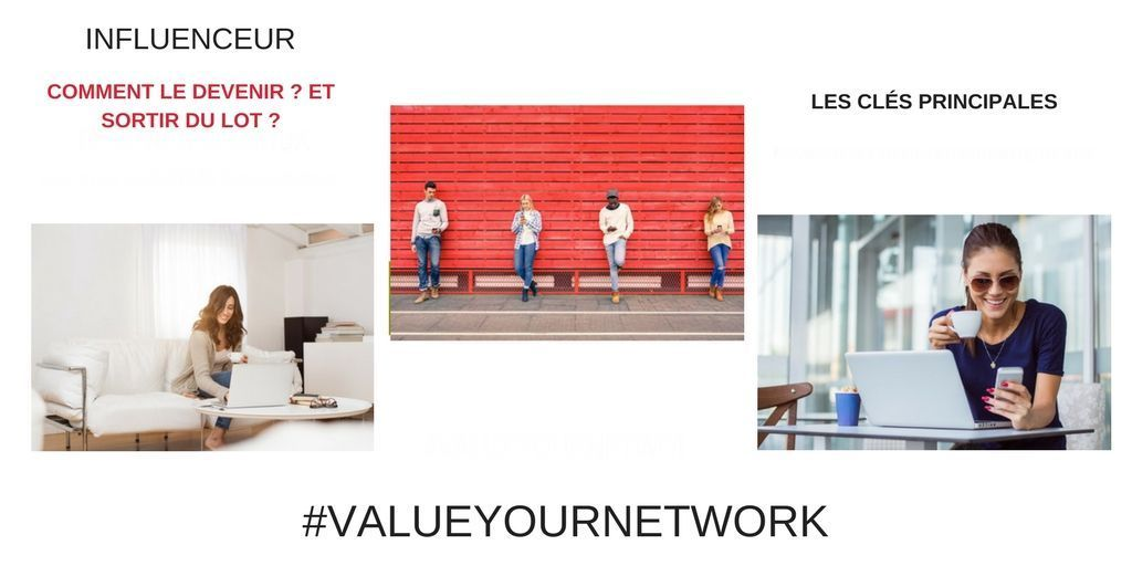 Comment devenir un influenceurs de qualité ? Value Your Network