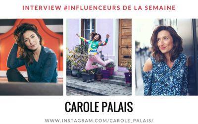 Découvrez notre influenceuse de la semaine : la blogueuse » CAROLE PALAIS»