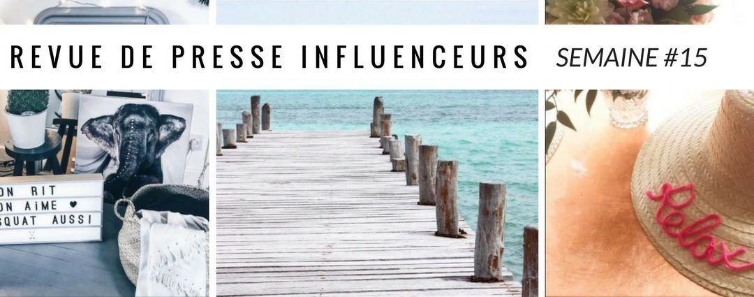 La revue de presse influenceurs : Semaine #15